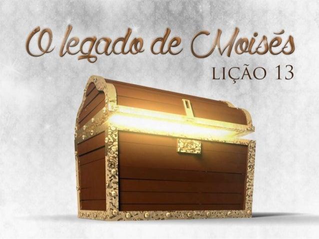 Lição 13 - O legado de Moisés