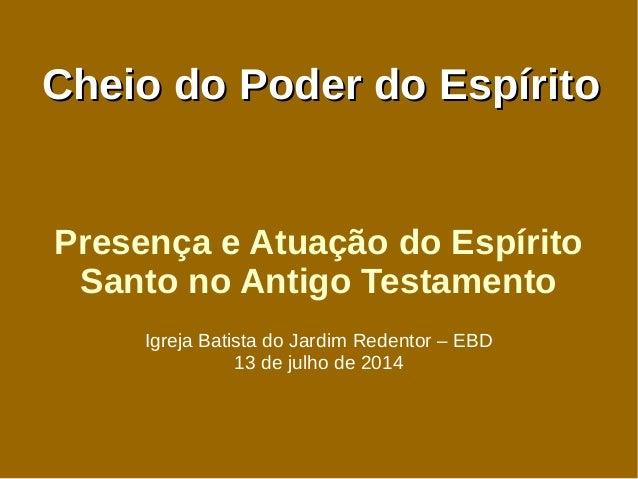 Cheio do Poder do EspíritoCheio do Poder do Espírito Presença e Atuação do Espírito Santo no Antigo Testamento Igreja Bati...
