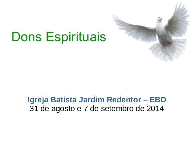 Dons Espirituais Igreja Batista Jardim Redentor – EBD 31 de agosto e 7 de setembro de 2014