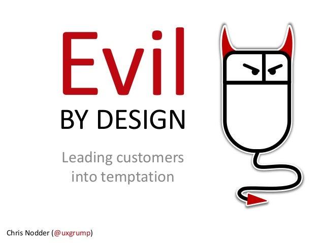 BY DESIGN Leading customers into temptation  Chris Nodder (@uxgrump)