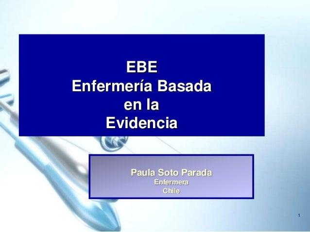 EBEEnfermería Basada      en la    Evidencia       Paula Soto Parada           Enfermera             Chile                ...