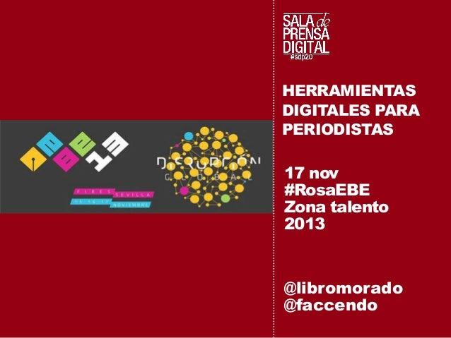 HERRAMIENTAS DIGITALES PARA PERIODISTAS  17 nov #RosaEBE Zona talento 2013  @libromorado @faccendo