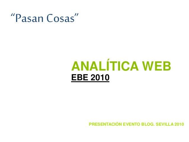 """ANALÍTICA WEB EBE 2010 PRESENTACIÓN EVENTO BLOG. SEVILLA 2010 """"Pasan Cosas"""""""