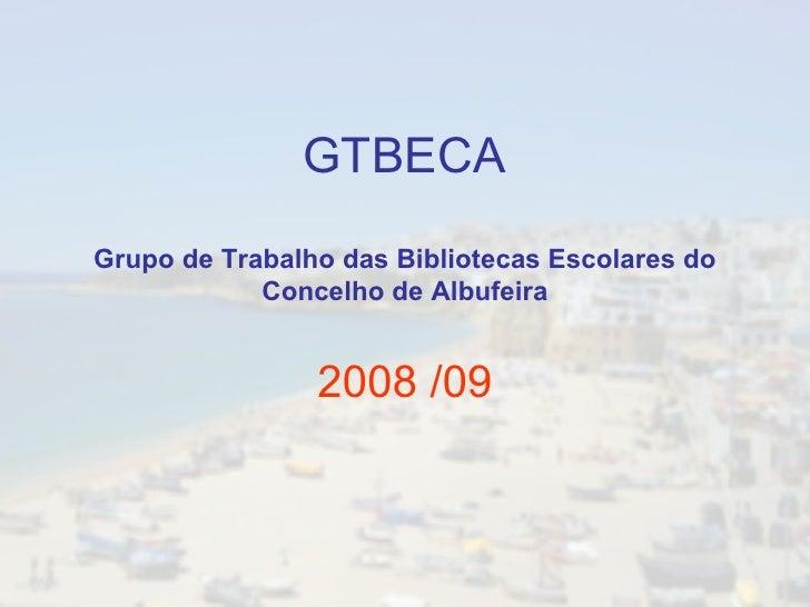 GTBECA Grupo de Trabalho das Bibliotecas Escolares do Concelho de Albufeira 2008 /09