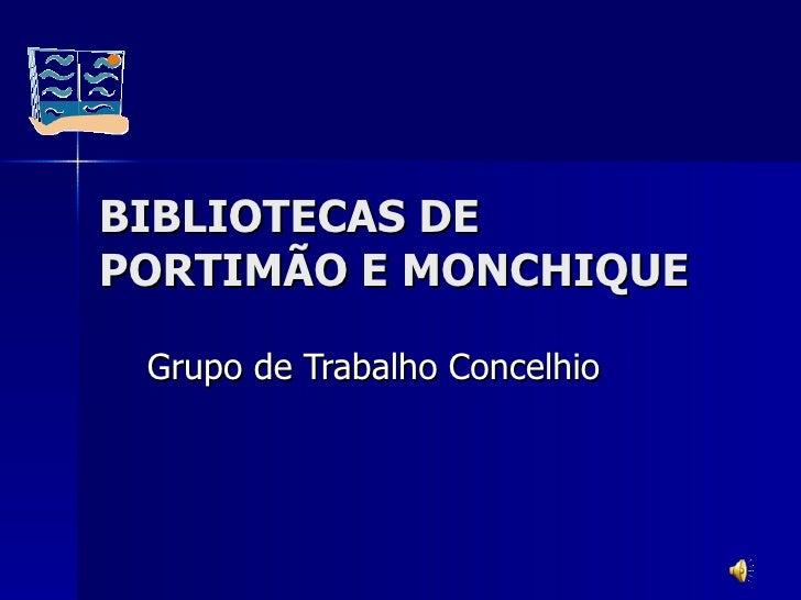BIBLIOTECAS DE PORTIMÃO E MONCHIQUE Grupo de Trabalho Concelhio