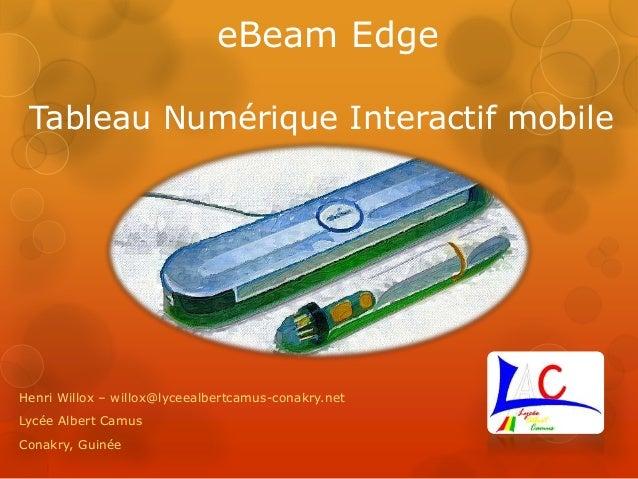 eBeam Edge Tableau Numérique Interactif mobile Henri Willox – willox@lyceealbertcamus-conakry.net Lycée Albert Camus Conak...