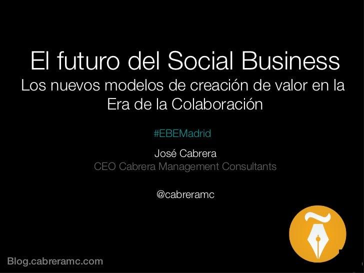 El futuro del Social Business                                  Los nuevos modelos de creación de valor en la             E...
