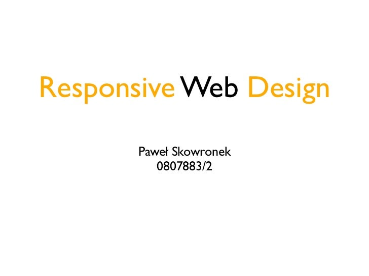 Responsive Web Design       Paweł Skowronek          0807883/2