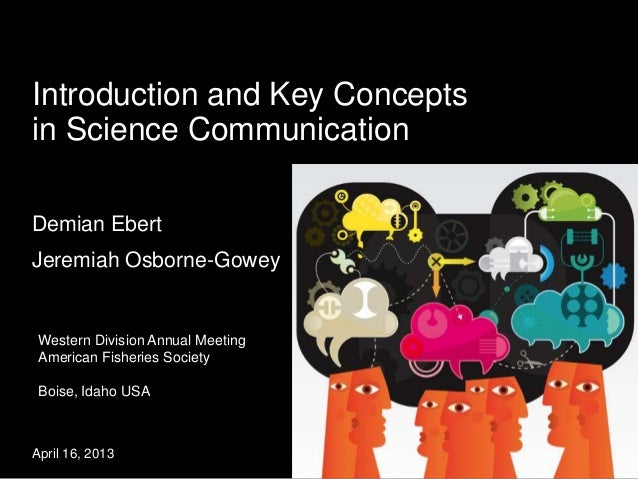 Introduction and Key Conceptsin Science CommunicationDemian EbertJeremiah Osborne-Gowey Western Division Annual Meeting Am...