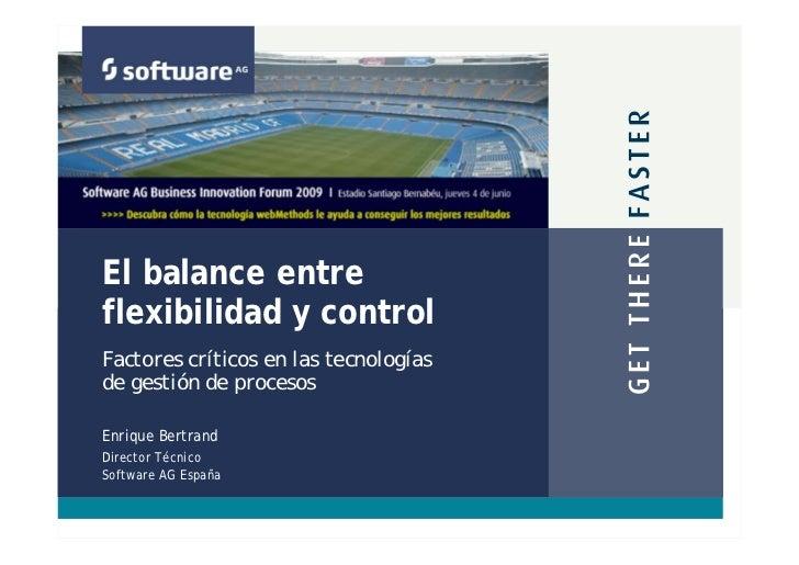 El balance entreflexibilidad y controlFactores críticos en las tecnologíasde gestión de procesosEnrique BertrandDirector T...