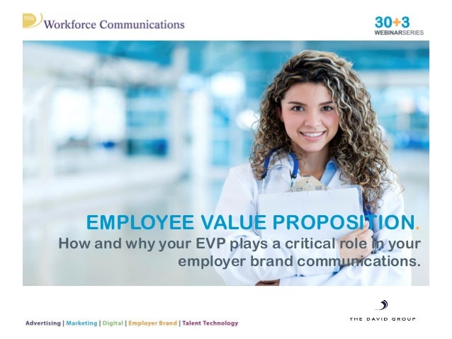 Employee Value Proposition. How and why your EVP plays a critical role in your employer brand communications.