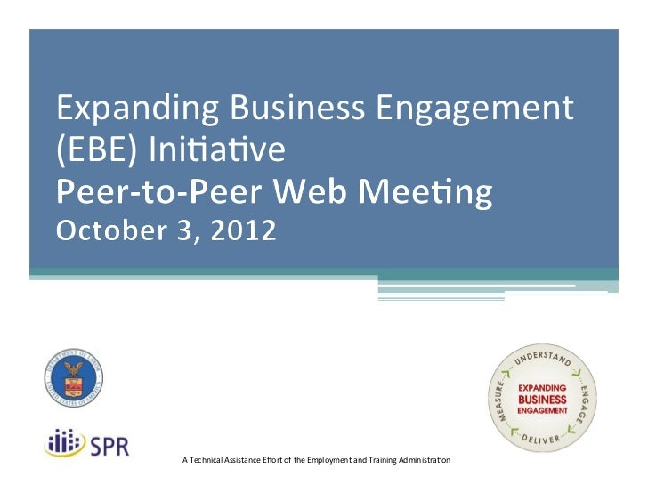 Expanding Business Engagement (EBE) Ini7a7ve          A Technical Assistance Effort of the Employment...
