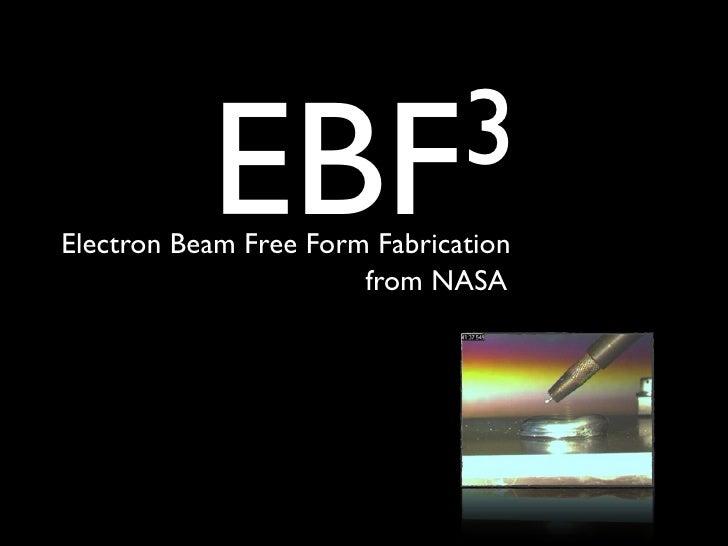 NASA EBF3 - Electron Beam Free Form Fabrication