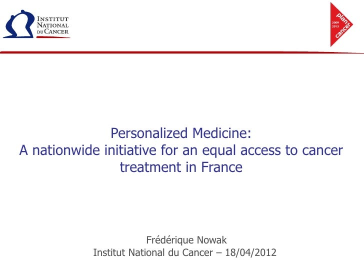 Personalized Medicine:A nationwide initiative for an equal access to cancer                treatment in France            ...