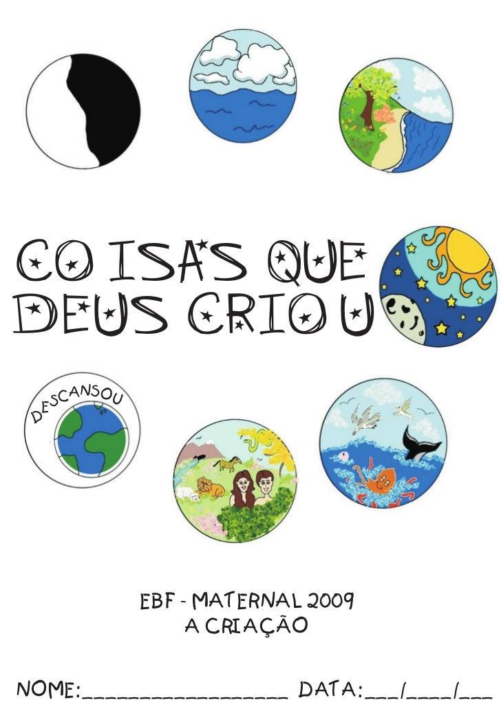 COISAS QUEDEUS CRIOU      AN SOU  E SC D               EBF - MATERNAL 2009                    A CRIAÇÃONOME: _____________...