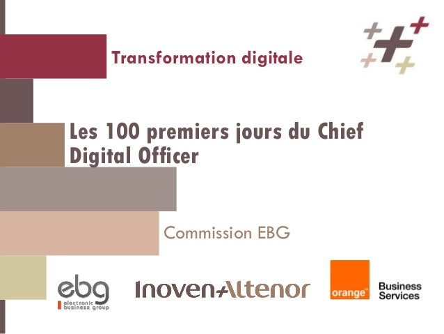Les 100 premiers jours du Chief Digital Officer Commission EBG Transformation digitale