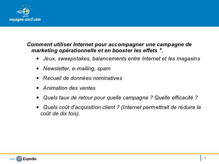 <ul><ul><ul><li>Comment utiliser Internet pour accompagner une campagne de marketing opérationnelle et en booster les effe...