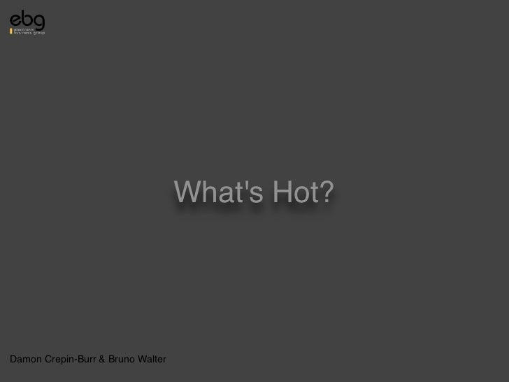 What's Hot (Electronic Business Group - Paris - June 17, 2010)