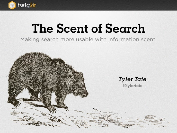 The Scent of Search Making search more usable with information scent.                                        Tyler Tate   ...