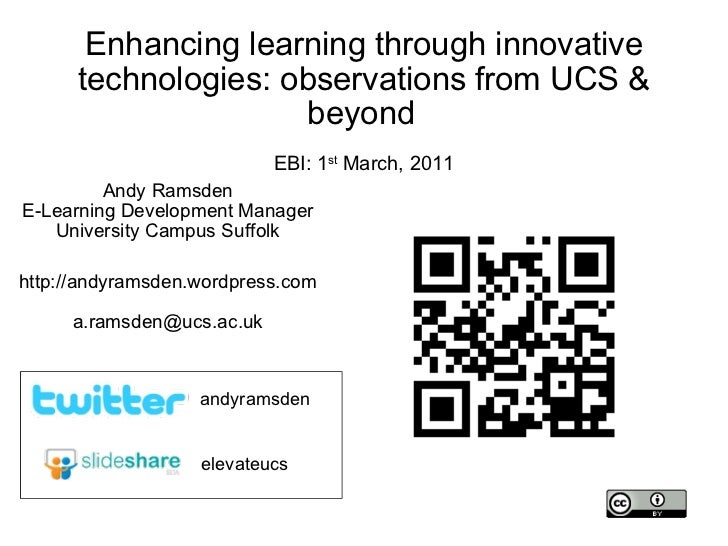 Enhancing learning through innovative technologies: observations from UCS & beyond   EBI: 1 st  March, 2011 Andy Ramsden E...
