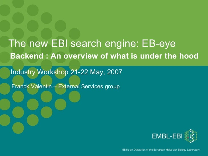 The new EBI search engine: EB-eye Backend : An overview of what is under the hood Franck Valentin – External Services grou...