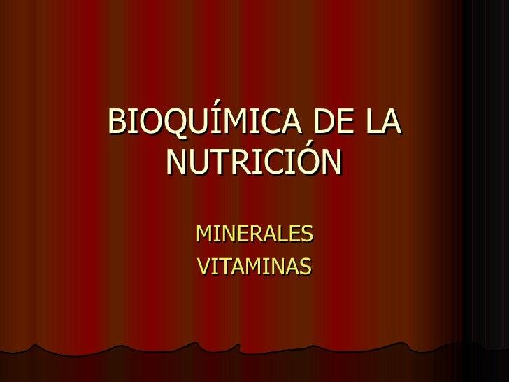 BIOQUÍMICA DE LA    NUTRICIÓN     MINERALES     VITAMINAS