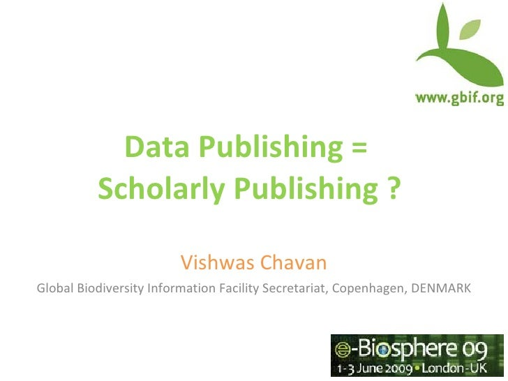 Data Publishing =           Scholarly Publishing ?                          Vishwas Chavan Global Biodiversity Information...