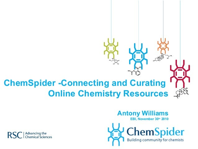 ChemSpider -Connecting and Curating Online Chemistry Resources Antony Williams EBI, November 30th 2010