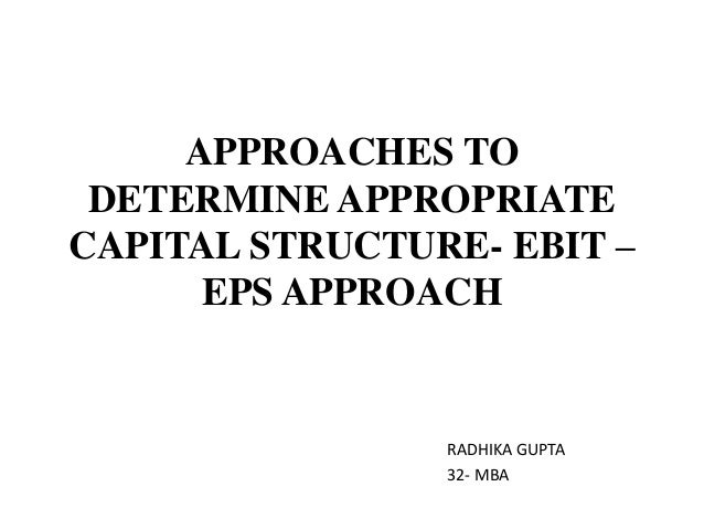 capital structure and approaches to capital structure Capital structure describes how a corporation finances its assets this structure is usually a combination of several sources of senior debt, mezzanin.