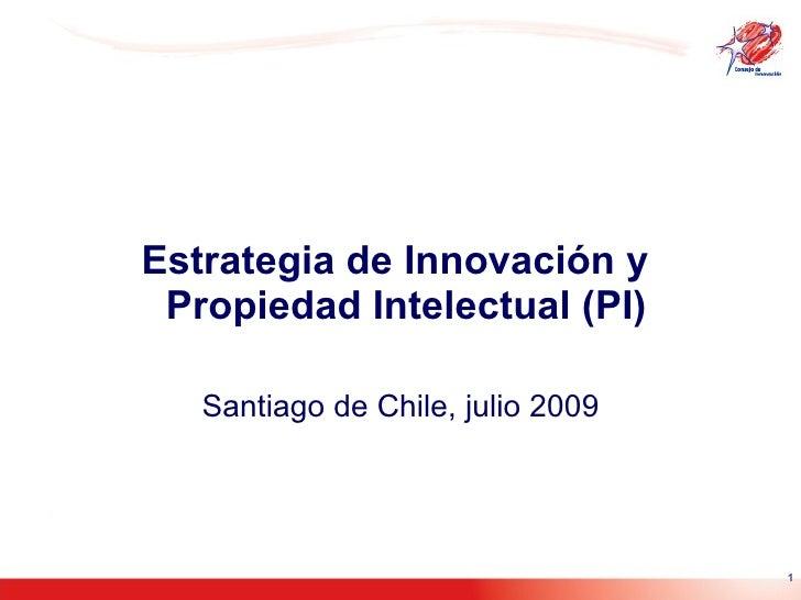 Estrategia de Innovación y   Propiedad Intelectual (PI) Santiago de Chile, julio 2009