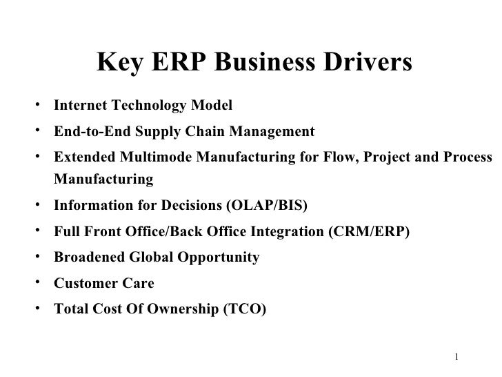 Key ERP Business Drivers• Internet Technology Model• End-to-End Supply Chain Management• Extended Multimode Manufacturing ...