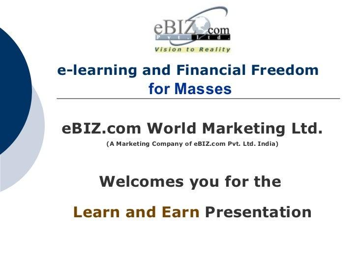 e-learning and Financial Freedom     for Masses   eBIZ.com World Marketing Ltd. (A Marketing Company of eBIZ.com Pvt. Ltd....