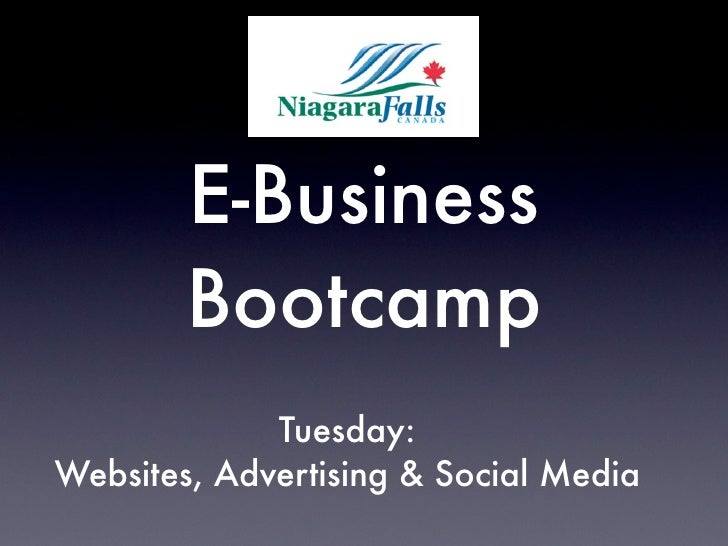 E-Business         Bootcamp              Tuesday: Websites, Advertising & Social Media