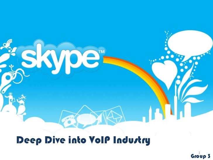 Deep Dive into VoIP Industry                                 1                               Group 3