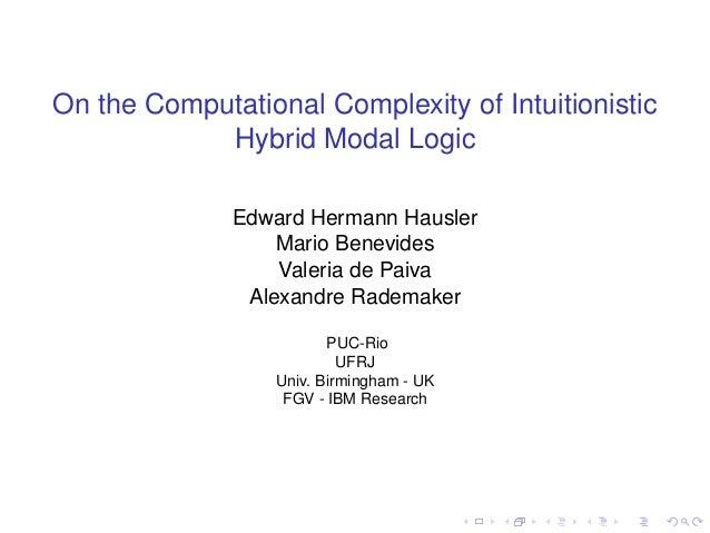 On the Computational Complexity of Intuitionistic Hybrid Modal Logic Edward Hermann Hausler Mario Benevides Valeria de Pai...