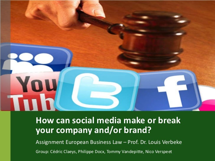 How can social media make or breakyour company and/or brand?Assignment European Business Law – Prof. Dr. Louis VerbekeGrou...