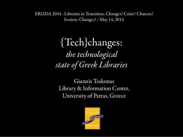 {Tech}changes: the technological state of Greek Libraries Giannis Tsakonas Library & Information Center, University of Pat...