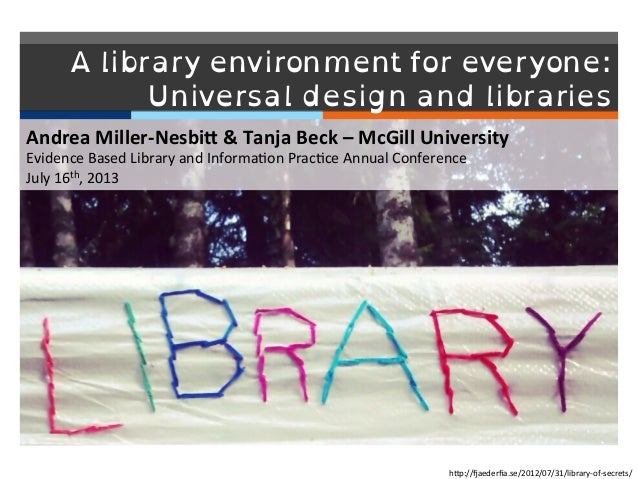 A library environment for everyone: Universal design and libraries   Andrea  Miller-‐Nesbi/  &  Tanja  Beck  ...