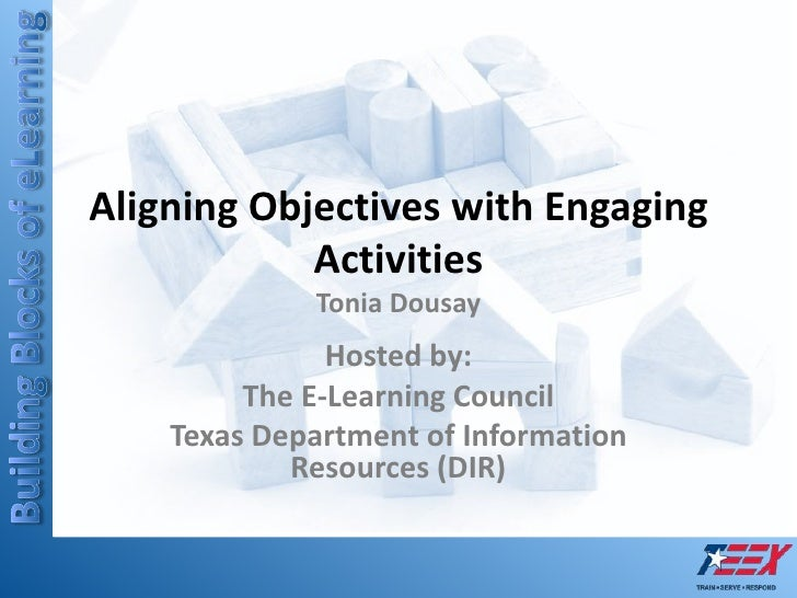 Aligning Objectives with Engaging ActivitiesTonia Dousay<br />Hosted by:<br />The E-Learning Council<br />Texas Department...