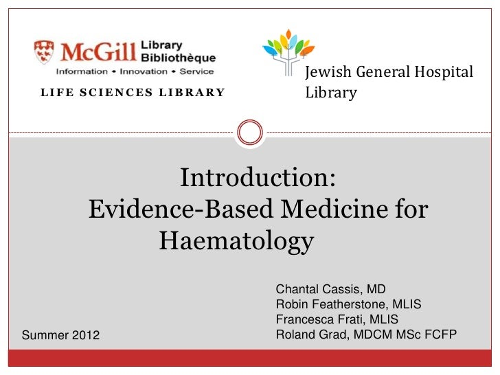 Jewish General Hospital  LIFE SCIENCES LIBRARY       Library                Introduction:         Evidence-Based Medicine ...