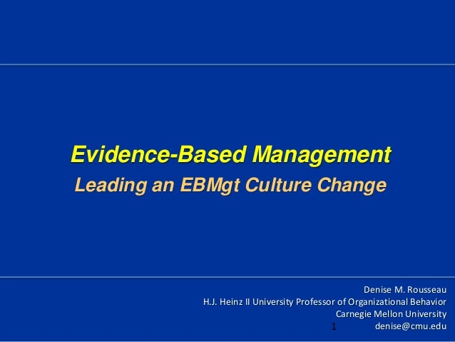 Evidence-Based ManagementLeading an EBMgt Culture ChangeDenise M. RousseauH.J. Heinz II University Professor of Organizati...