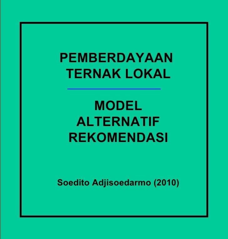PEMBERDAYAAN  TERNAK LOKAL MODEL ALTERNATIF REKOMENDASI Soedito Adjisoedarmo (2010)