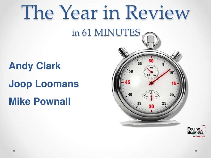 The Year in Reviewin 61 MINUTES<br />Andy Clark<br />JoopLoomans<br />Mike Pownall<br />