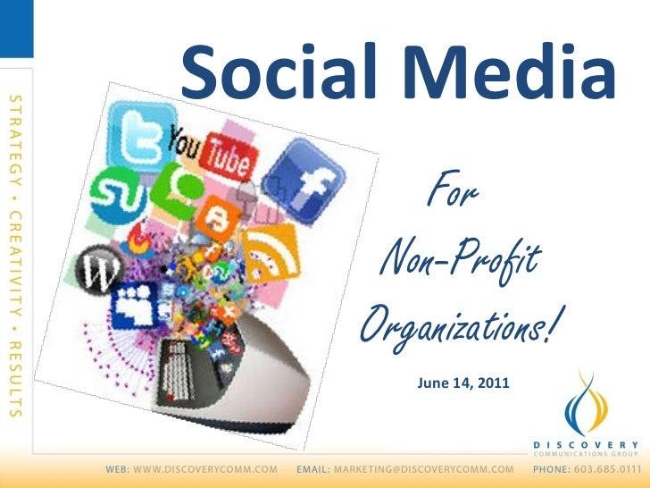 <ul><li>Social Media  </li></ul>For  Non-Profit Organizations! June 14, 2011