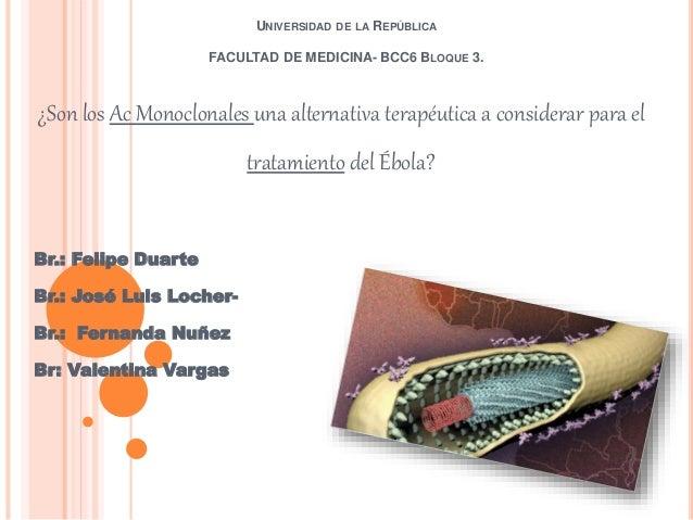 UNIVERSIDAD DE LA REPÚBLICA FACULTAD DE MEDICINA- BCC6 BLOQUE 3. ¿Son los Ac Monoclonales una alternativa terapéutica a co...