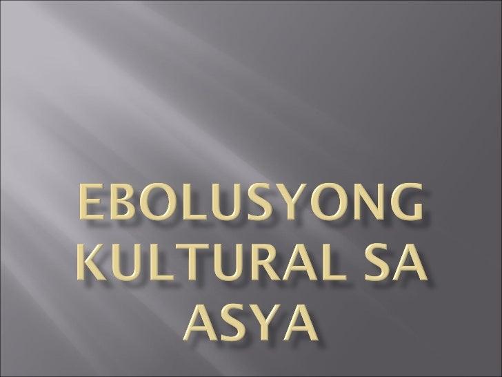 Ebolusyong Kultural Sa Asya (Converted)