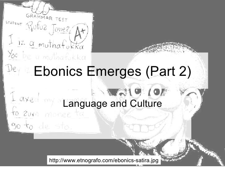 Ebonics Emerges (Part 2) Language and Culture http://www.etnografo.com/ebonics-satira.jpg