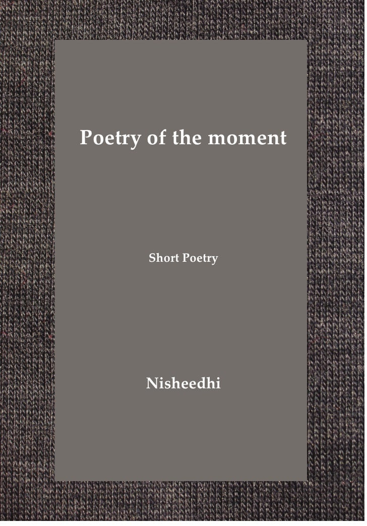 Poetry of the moment      Short Poetry      Nisheedhi