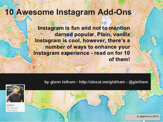 10 Awesome Instagram Add-Ons        Instagram is fun and not to mention               darned popular. Plain, vanilla      ...