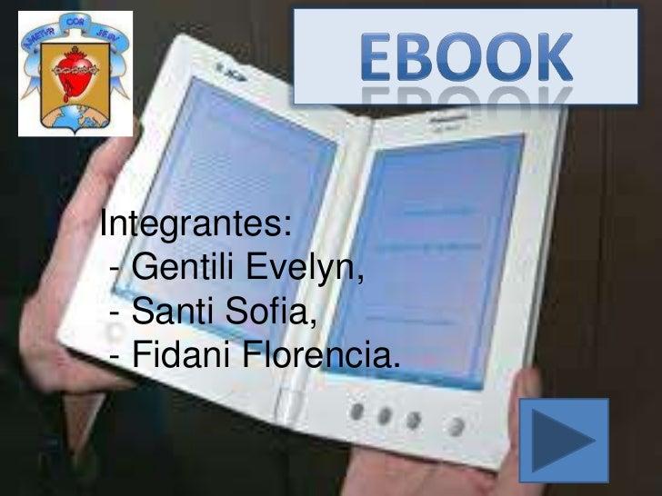 Integrantes: - Gentili Evelyn, - Santi Sofia, - Fidani Florencia.